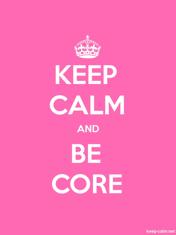 KEEP CALM AND BE CORE - white/pink - Default (600x800)