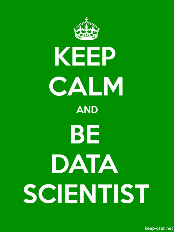 KEEP CALM AND BE DATA SCIENTIST - white/green - Default (600x800)
