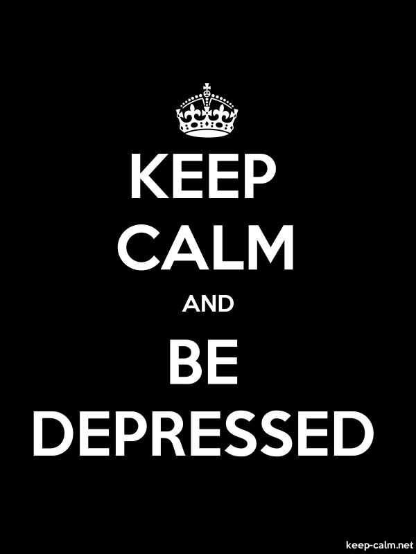 KEEP CALM AND BE DEPRESSED - white/black - Default (600x800)