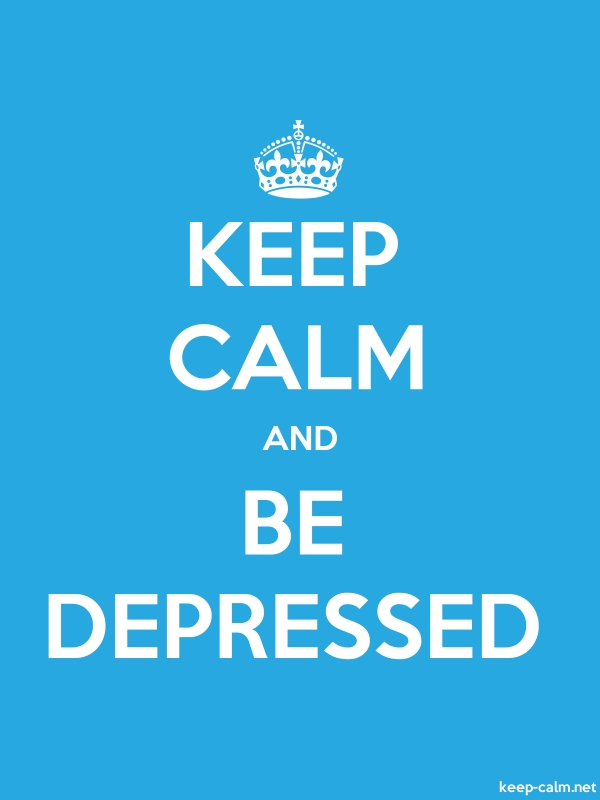 KEEP CALM AND BE DEPRESSED - white/blue - Default (600x800)