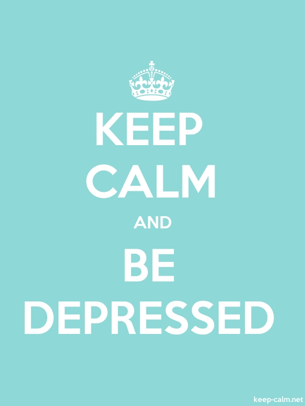 KEEP CALM AND BE DEPRESSED - white/lightblue - Default (600x800)