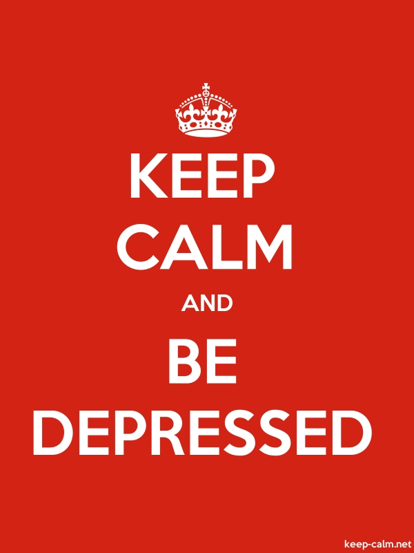 KEEP CALM AND BE DEPRESSED - white/red - Default (600x800)
