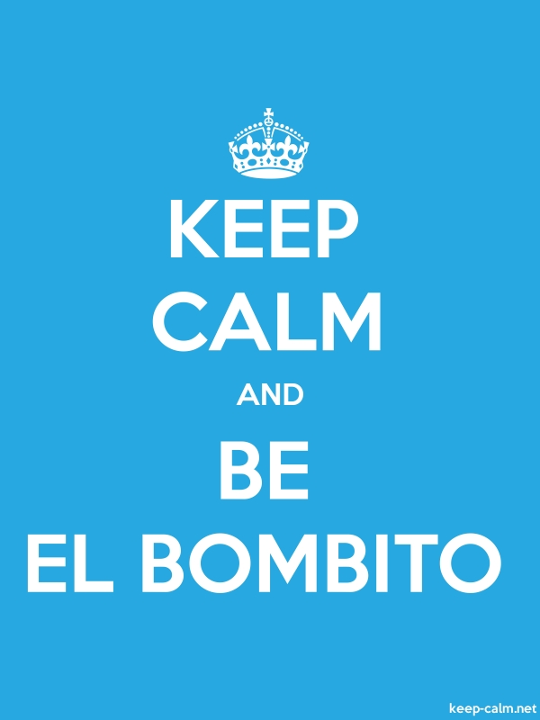 KEEP CALM AND BE EL BOMBITO - white/blue - Default (600x800)