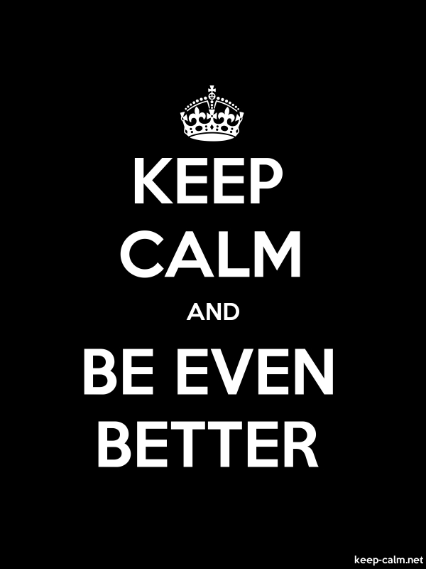 KEEP CALM AND BE EVEN BETTER - white/black - Default (600x800)