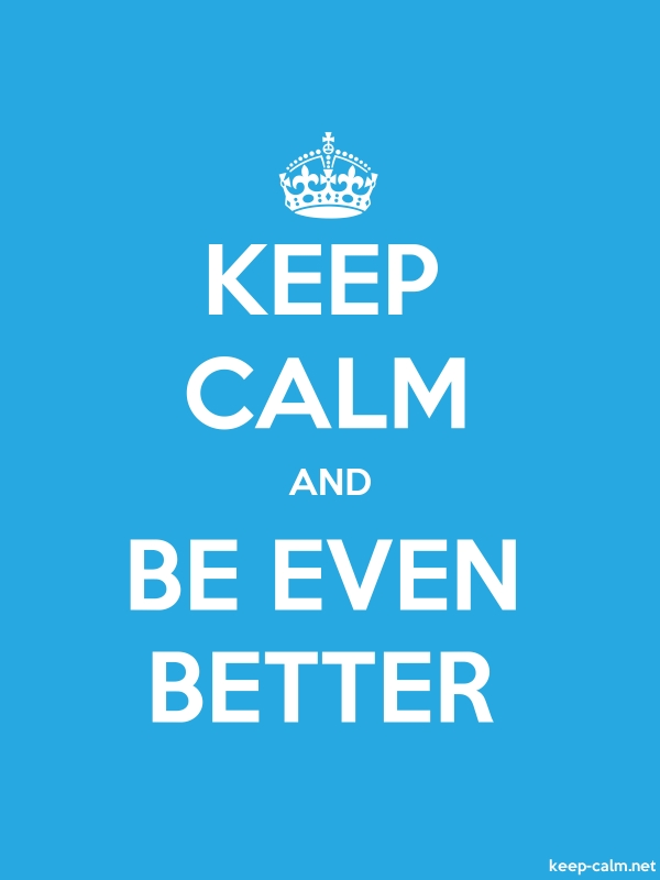 KEEP CALM AND BE EVEN BETTER - white/blue - Default (600x800)