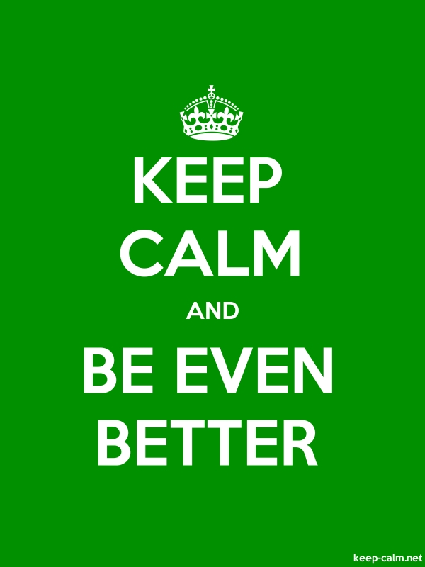 KEEP CALM AND BE EVEN BETTER - white/green - Default (600x800)