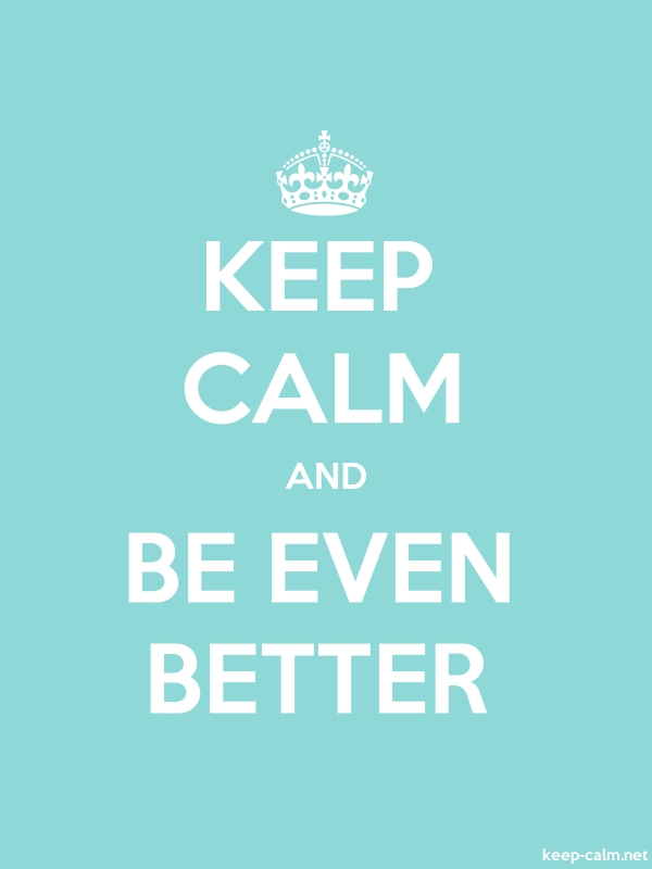 KEEP CALM AND BE EVEN BETTER - white/lightblue - Default (600x800)