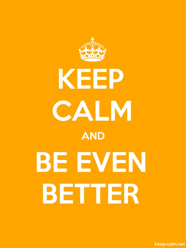 KEEP CALM AND BE EVEN BETTER - white/orange - Default (600x800)