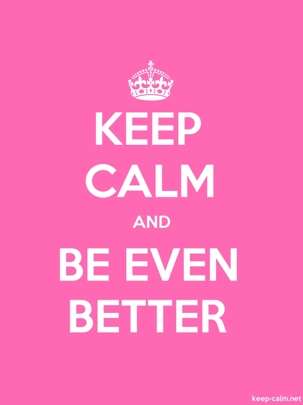 KEEP CALM AND BE EVEN BETTER - white/pink - Default (600x800)