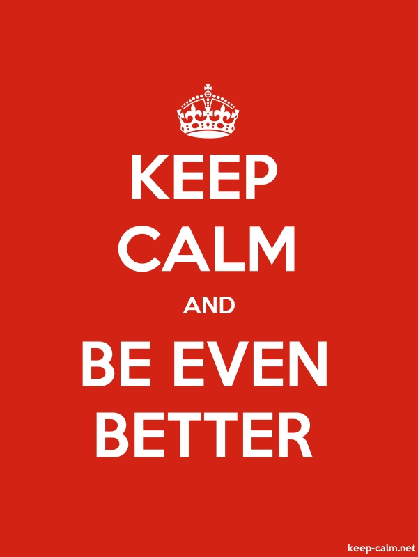 KEEP CALM AND BE EVEN BETTER - white/red - Default (600x800)