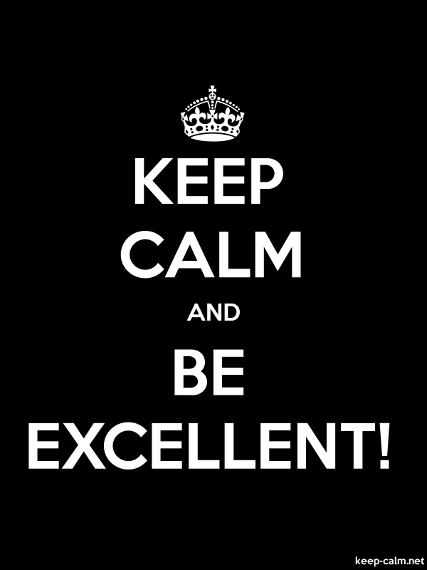 KEEP CALM AND BE EXCELLENT! - white/black - Default (600x800)
