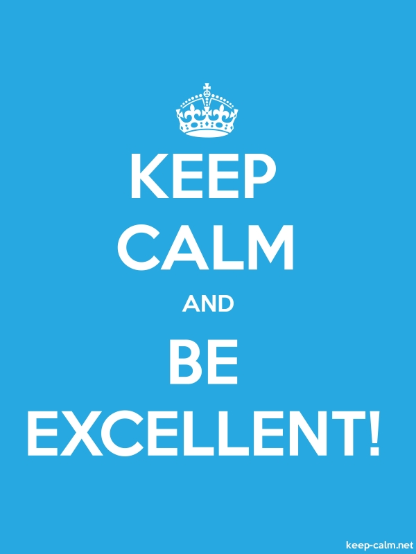 KEEP CALM AND BE EXCELLENT! - white/blue - Default (600x800)