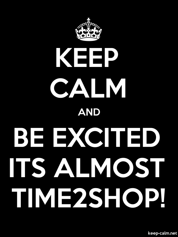 KEEP CALM AND BE EXCITED ITS ALMOST TIME2SHOP! - white/black - Default (600x800)