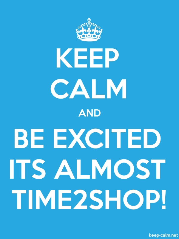KEEP CALM AND BE EXCITED ITS ALMOST TIME2SHOP! - white/blue - Default (600x800)