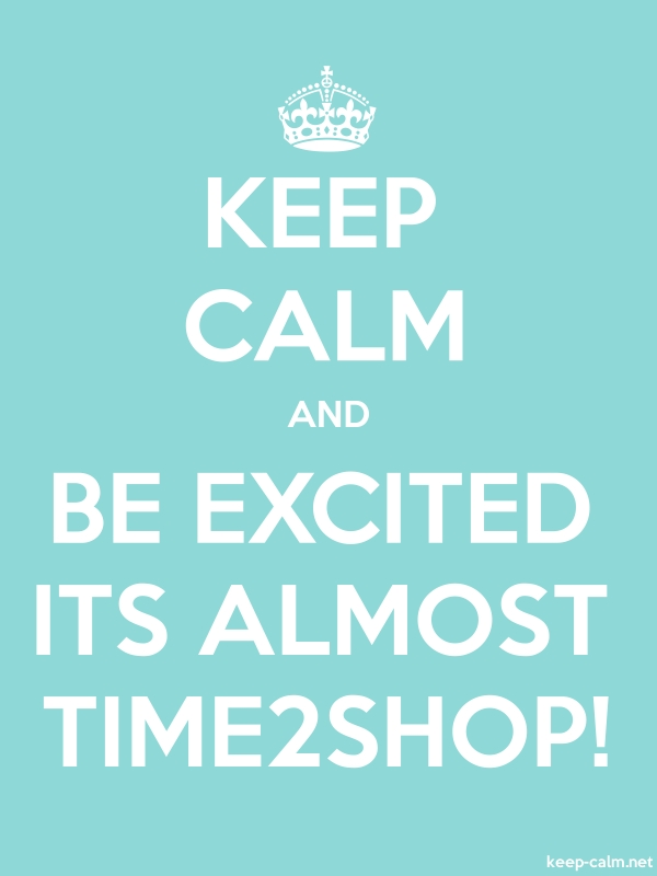 KEEP CALM AND BE EXCITED ITS ALMOST TIME2SHOP! - white/lightblue - Default (600x800)