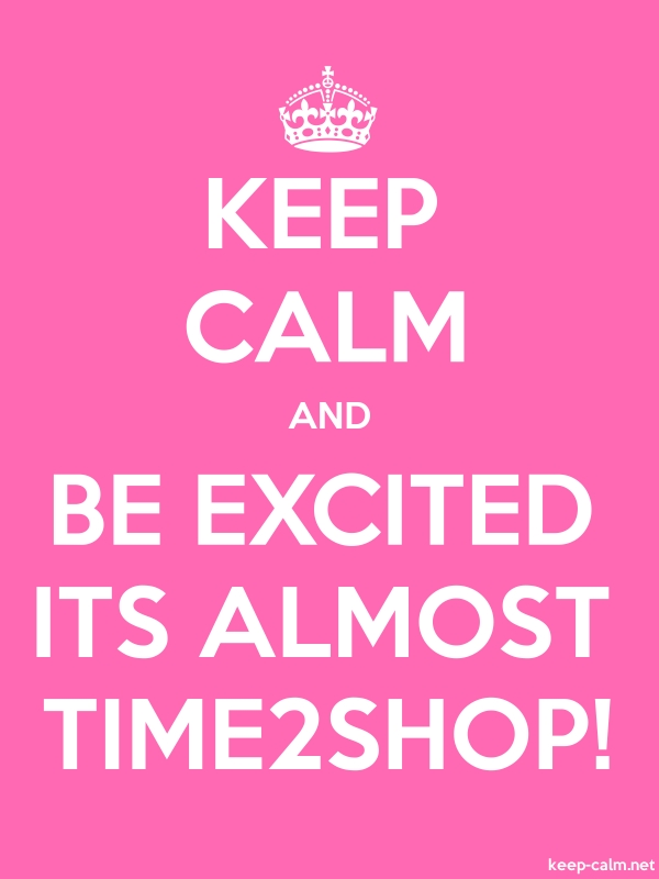 KEEP CALM AND BE EXCITED ITS ALMOST TIME2SHOP! - white/pink - Default (600x800)