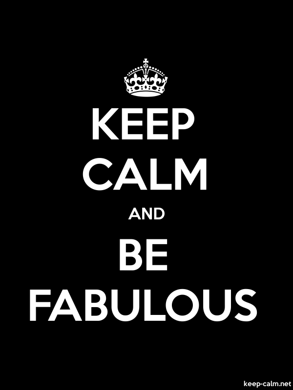 KEEP CALM AND BE FABULOUS - white/black - Default (600x800)