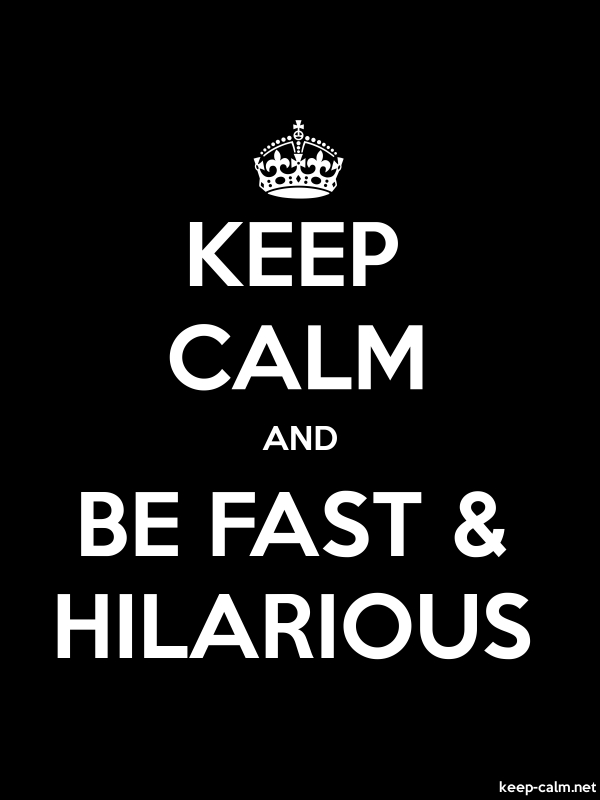 KEEP CALM AND BE FAST & HILARIOUS - white/black - Default (600x800)