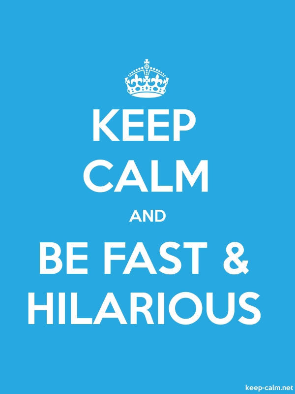 KEEP CALM AND BE FAST & HILARIOUS - white/blue - Default (600x800)