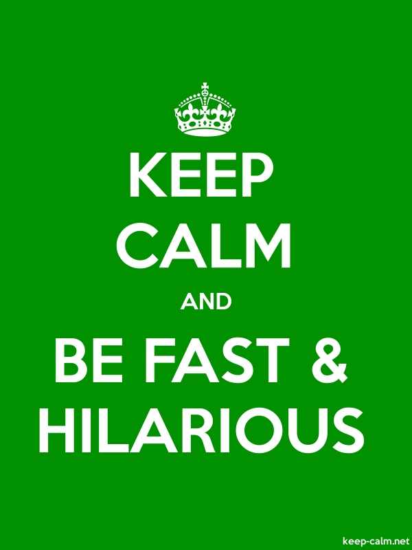 KEEP CALM AND BE FAST & HILARIOUS - white/green - Default (600x800)