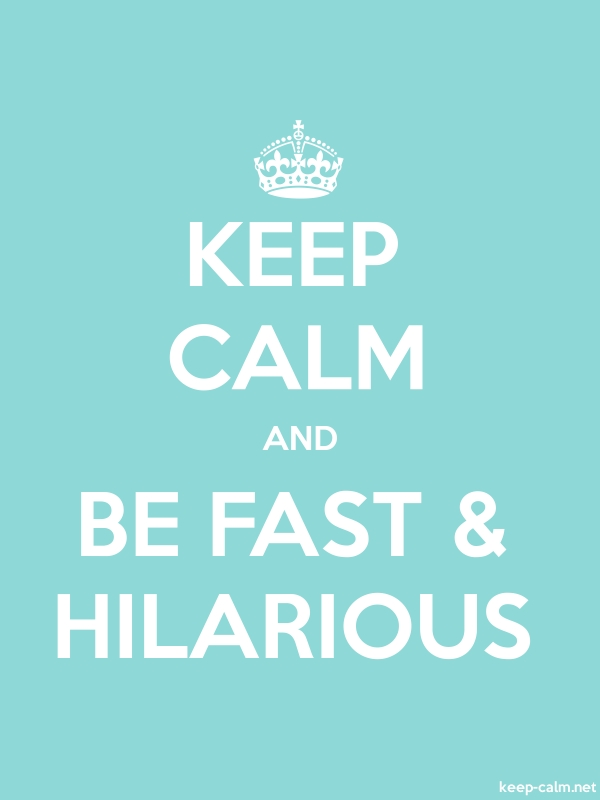 KEEP CALM AND BE FAST & HILARIOUS - white/lightblue - Default (600x800)