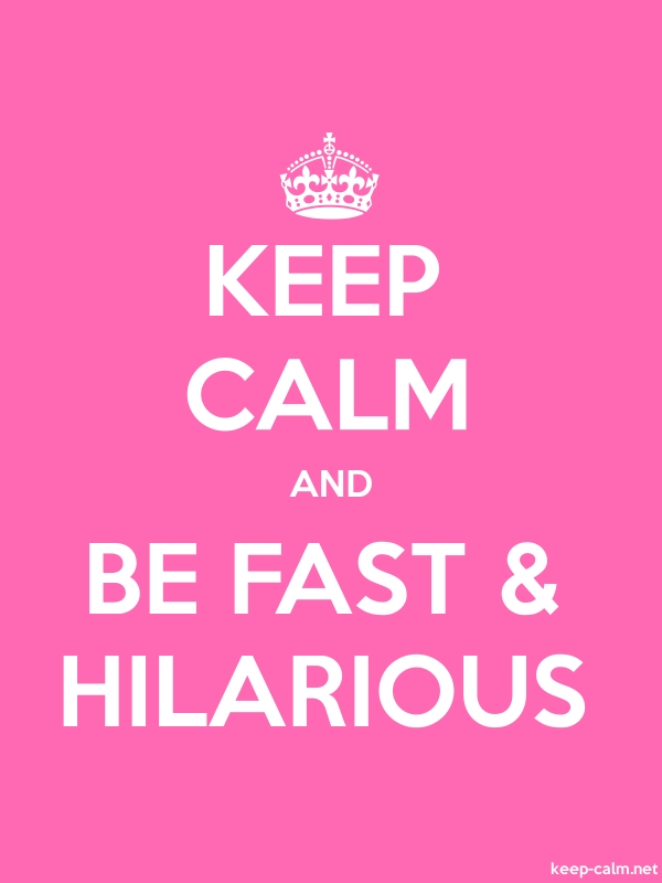 KEEP CALM AND BE FAST & HILARIOUS - white/pink - Default (600x800)