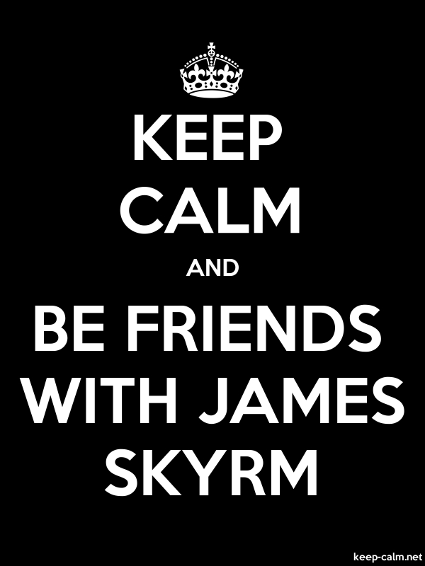 KEEP CALM AND BE FRIENDS WITH JAMES SKYRM - white/black - Default (600x800)