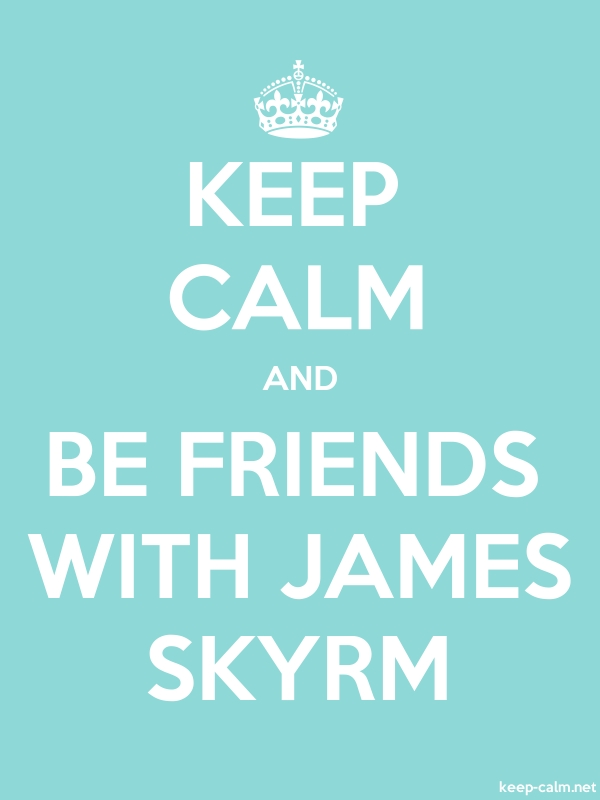 KEEP CALM AND BE FRIENDS WITH JAMES SKYRM - white/lightblue - Default (600x800)