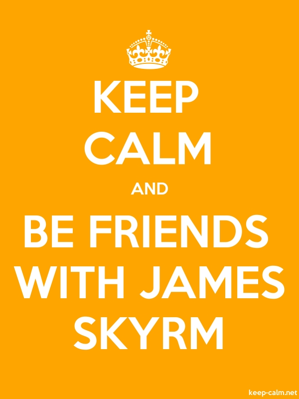 KEEP CALM AND BE FRIENDS WITH JAMES SKYRM - white/orange - Default (600x800)