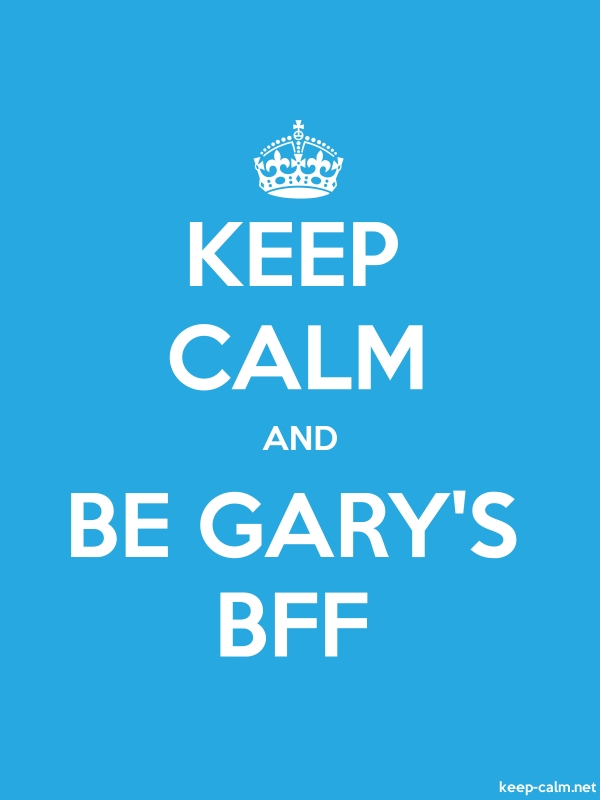KEEP CALM AND BE GARY'S BFF - white/blue - Default (600x800)