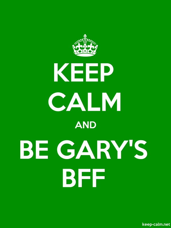 KEEP CALM AND BE GARY'S BFF - white/green - Default (600x800)
