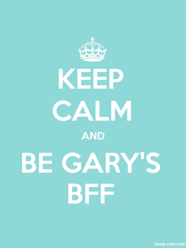 KEEP CALM AND BE GARY'S BFF - white/lightblue - Default (600x800)