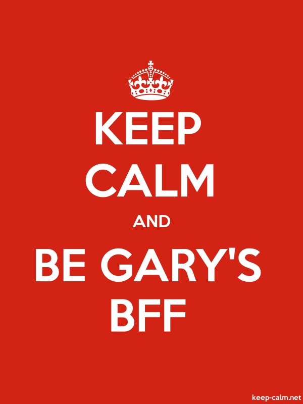 KEEP CALM AND BE GARY'S BFF - white/red - Default (600x800)