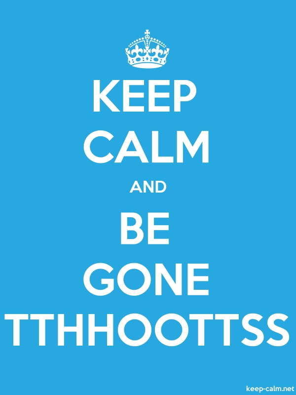 KEEP CALM AND BE GONE TTHHOOTTSS - white/blue - Default (600x800)