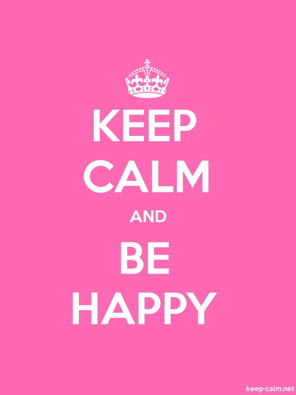 KEEP CALM AND BE HAPPY - white/pink - Default (600x800)