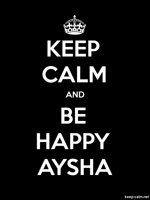 KEEP CALM AND BE HAPPY AYSHA - white/black - Default (600x800)