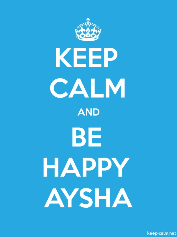 KEEP CALM AND BE HAPPY AYSHA - white/blue - Default (600x800)
