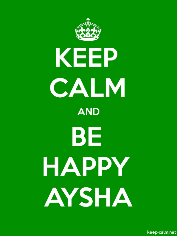 KEEP CALM AND BE HAPPY AYSHA - white/green - Default (600x800)
