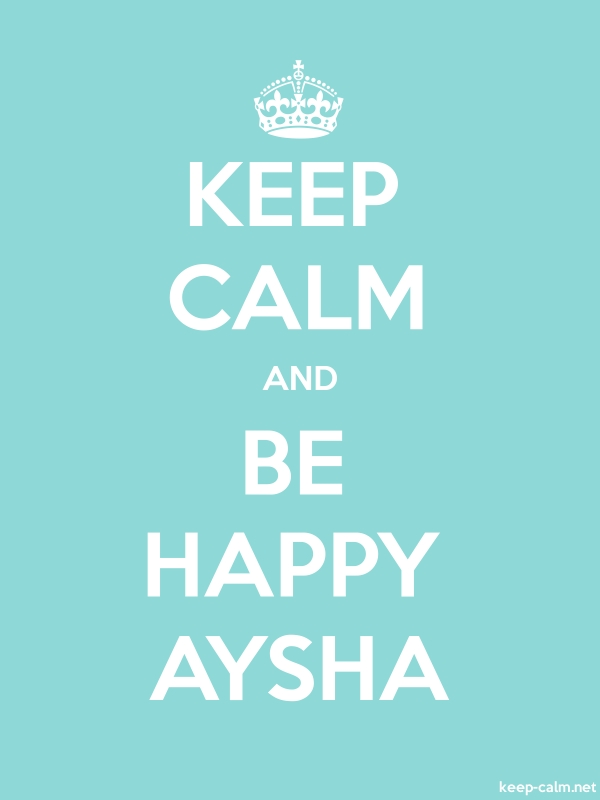 KEEP CALM AND BE HAPPY AYSHA - white/lightblue - Default (600x800)