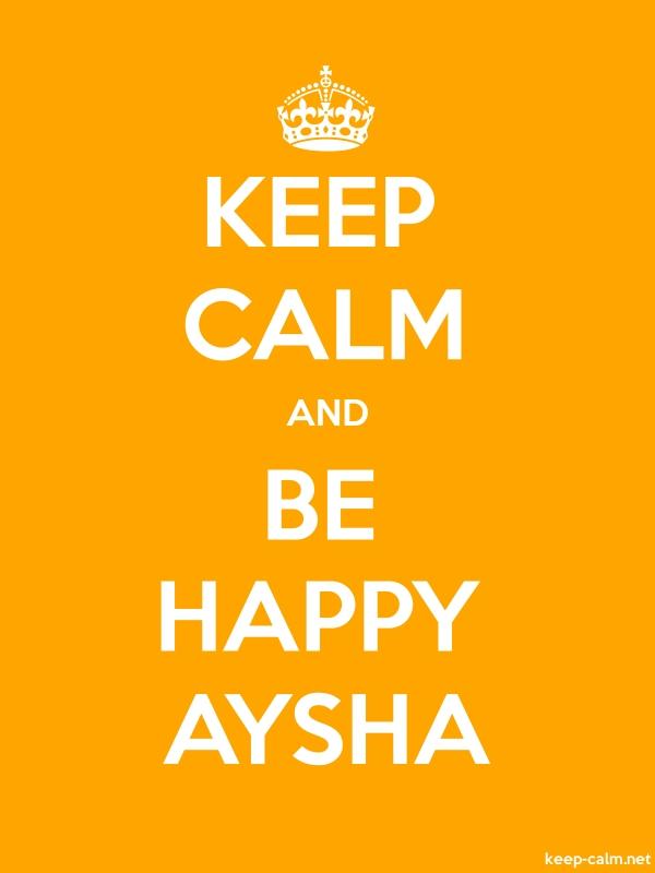 KEEP CALM AND BE HAPPY AYSHA - white/orange - Default (600x800)