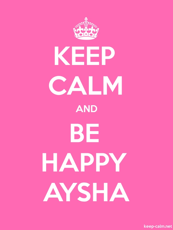 KEEP CALM AND BE HAPPY AYSHA - white/pink - Default (600x800)