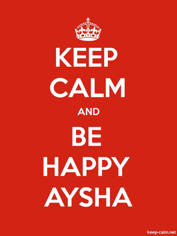 KEEP CALM AND BE HAPPY AYSHA - white/red - Default (600x800)
