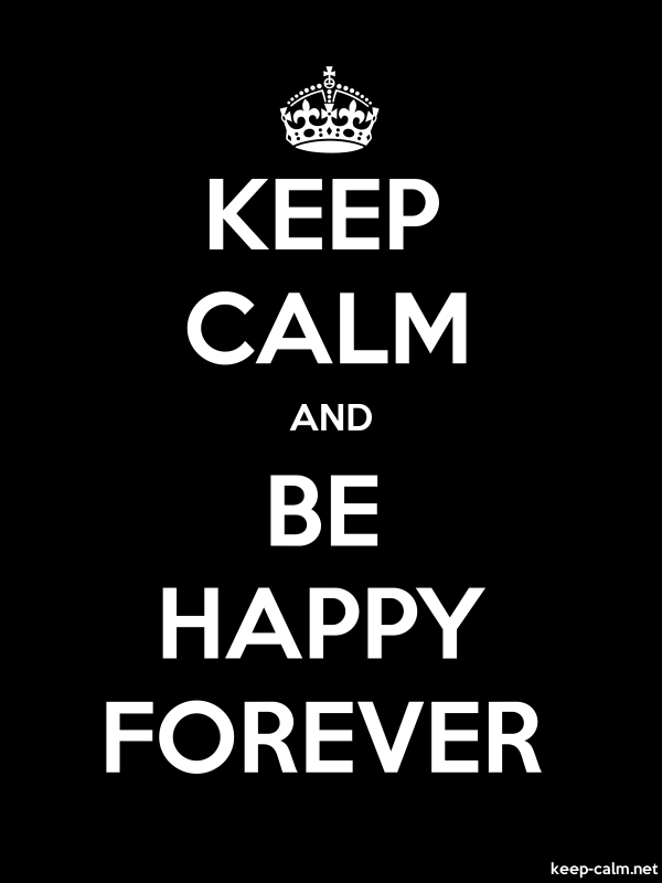 KEEP CALM AND BE HAPPY FOREVER - white/black - Default (600x800)