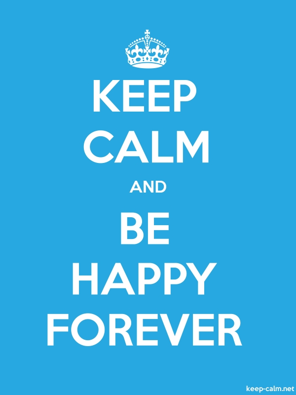 KEEP CALM AND BE HAPPY FOREVER - white/blue - Default (600x800)