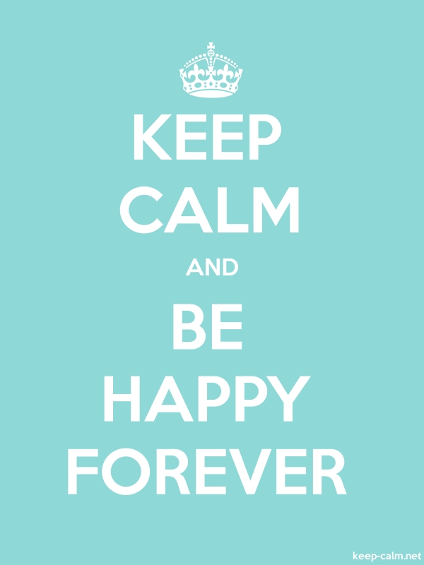 KEEP CALM AND BE HAPPY FOREVER - white/lightblue - Default (600x800)