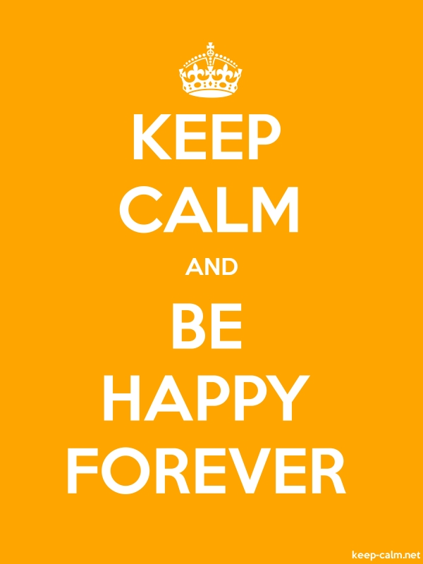 KEEP CALM AND BE HAPPY FOREVER - white/orange - Default (600x800)