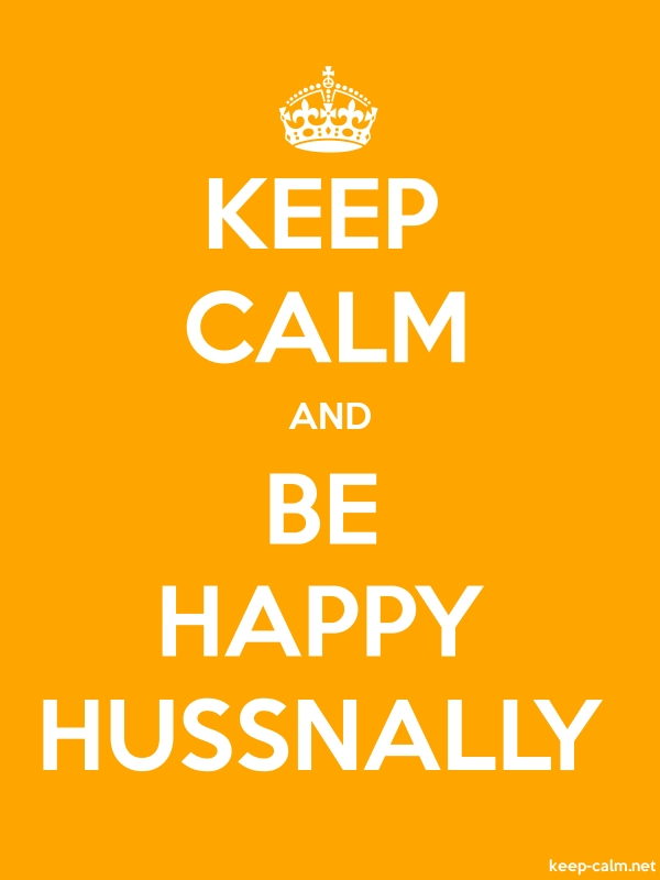 KEEP CALM AND BE HAPPY HUSSNALLY - white/orange - Default (600x800)