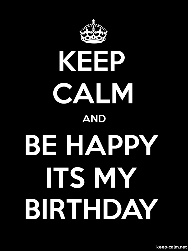 KEEP CALM AND BE HAPPY ITS MY BIRTHDAY - white/black - Default (600x800)