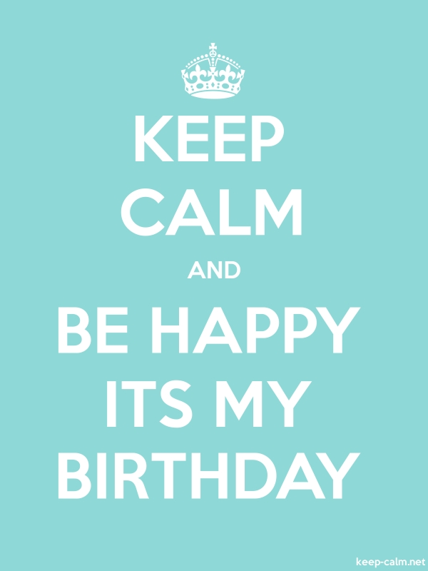 KEEP CALM AND BE HAPPY ITS MY BIRTHDAY - white/lightblue - Default (600x800)