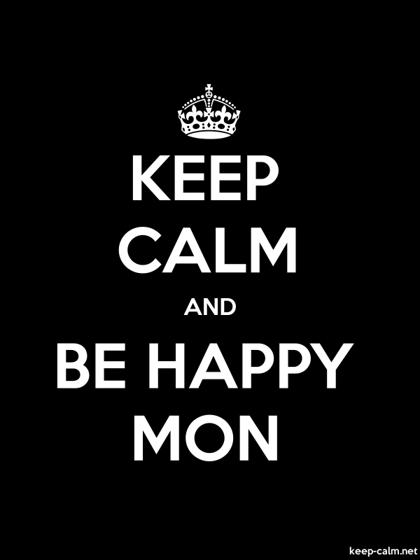 KEEP CALM AND BE HAPPY MON - white/black - Default (600x800)